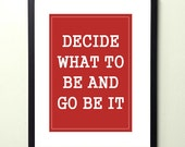 decide what to be and go be it. 8.5x11 quote poster print - FAST SHIPPING