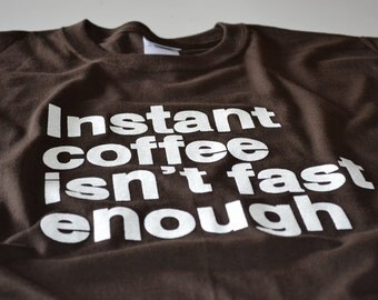 Coffee Shirt for Men Women and Teens Instant Coffee Isn't Fast Enough Funny Coffee Lovers Gift Tshirt
