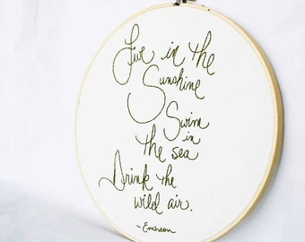 Made to order - Embroidery hoop quote - Live in the sunshine, swim in the sea, drink the wild air. - Emerson