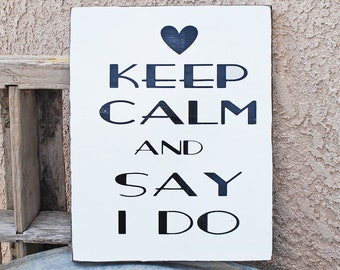KEEP CALM and say I Do - Sign