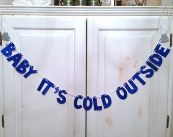 Baby It's Cold Outside Banner -- Photo Prop / Decoration