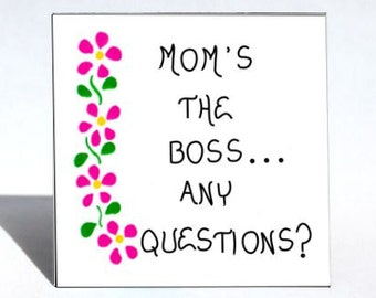 Mommy humor, Quote about Mom, Mothers. Woman in charge, Head of Household.