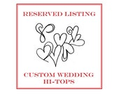 Custom Wedding Hi-tops for Julie - RESERVED LISTING