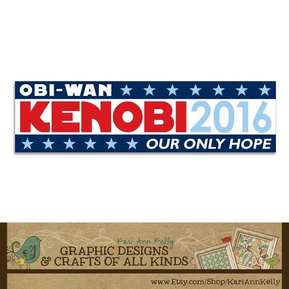 Obi-Wan Kenobi 2016... Our Only Hope -  Bumper Sticker - Election Humor - Star Wars