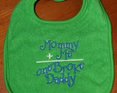 Mommy plus Me equals one Broke Daddy embroidered bib