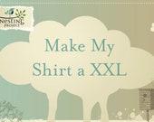 Make My Shirt A 2XL or larger