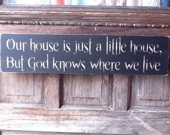 Our House Is Just a Little House But God Knows Where We Live