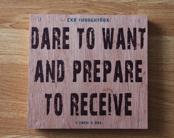 "Wood Art Inspirational Quote Image Transfer: ""Dare to Want and Prepare to Receive"""