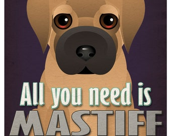 Mastiff Art Print - All You Need is Mastiff Love Poster 11x14 - Dogs Incorporated