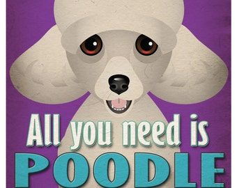 Poodle Art Print - All You Need is Poodle Love Poster 11x14 - Dogs Incorporated