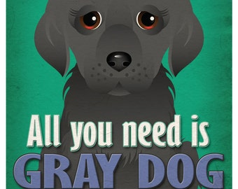 Gray Dog Art Print - All You Need is Gray Dog Love Poster 11x14 - Gray Dog Art - Dogs Incorporated