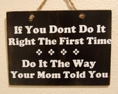 If You Dont Do It Right The First Time...Do It The Way Your Mom Told You