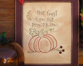 Frost is on the Pumpkin Primitive Stitchery- Fall, Thanksgiving, Halloween Country Decorating