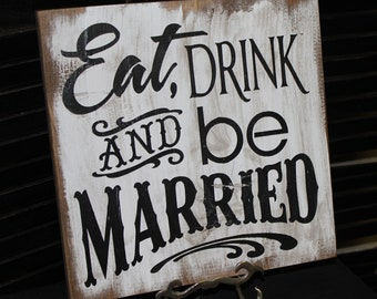 EAT DRINK and be MARRIED Wedding Sign/Photo Prop/U Pick Color/Great Shower Gift/Vineyard/Rustic