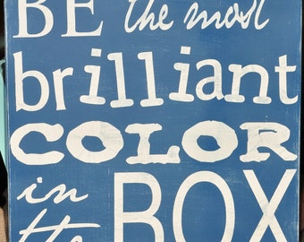 Wood Sign Typography Word Art - Be The Most Brilliant Color In The Box - Hand Painted Wall Decor