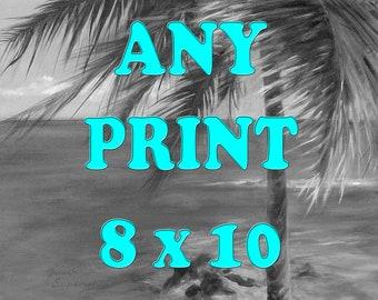 ANY PRINT   8 x 10,   CUSTOM art print