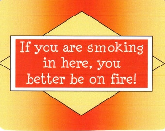 190 - If you are smoking in here, you better be on fire.
