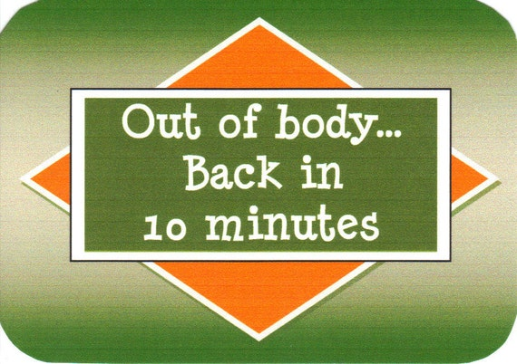 119 - Out of body ... Back in 10 minutes.