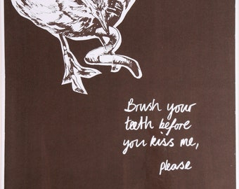 Brush your teeth before you kiss me, please - hand-pulled screen print