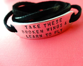 Leather Wrap Bracelet - Take these broken wings & learn to fly - Custom Hand stamped