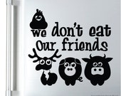 Vegan wall decals WE Don't EAT Our FRIENDS Vegetarian surface graphics by Decals Murals (19x21)