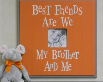 Orange and Gray Nursery Decor 16x16  Picture Frame Sign - Best Friends Are We My Brother And Me - Choose Your Color