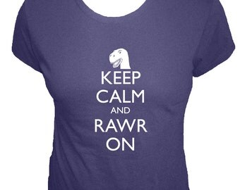 Womens Dinosaur Shirt - Keep Calm and Rawr On Shirt - Organic - 4 Colors Available - Womens Organic Bamboo and Cotton Shirt - Gift Friendly