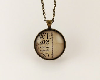 Inspirational Quote Pendant Necklace, Motivational Jewelry, We Are What We Repeatedly Do