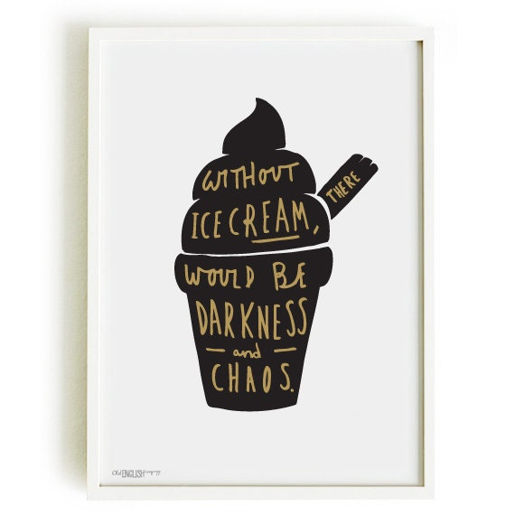 Ice Cream Print A4 - kitchen print - ice cream art - ice cream poster - without ice cream quote - darkness and chaos