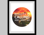 Beauty Is Calling And I Must Go - 8x10 - modern, inspirational, quote, mountains, nature