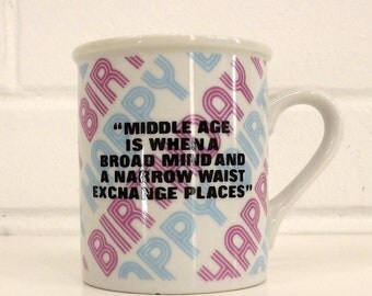 Vintage 80's Mug Cup, Middle Age Birthday, Humorous Novelty Mug, Gag Gift for Middle Age Friend, Growing Waist, Broad Mind, 1980s Coffee Cup