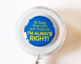 ID Badge Holder, Humor, Retractable id, Badge clip, funny saying, always right, office, lanyard (1975)