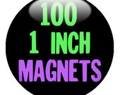 100 CUSTOM 1 inch MAGNETS - Create with our Design-O-Matic