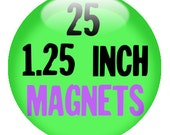 25 CUSTOM 1.25 inch round MAGNETS - create with out Design-O-Matic