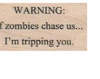Quote rubber stamp  Warning: If Zombies chase us I'm tripping you number 18404