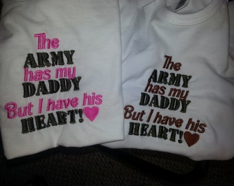 The Army has my daddy but I have his heart T-shirt tshirt  Embroidered Army Military Navy  Bodysuit