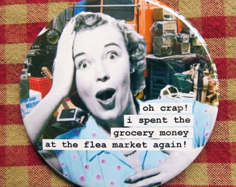 Funny Magnet. Oh crap... I spent the grocery money  at the flea market again  3 inch mylar