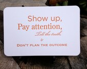 Show up, Pay attention, Tell the truth, Don't plan the outcome. Quote Card by Full Circle Press