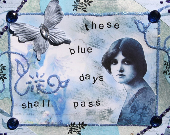Handmade Altered Art Folded Greeting Card, These Blue Days Shall Pass, Mixed Media, 3D, Blue, Size 5x7, Blank Inside