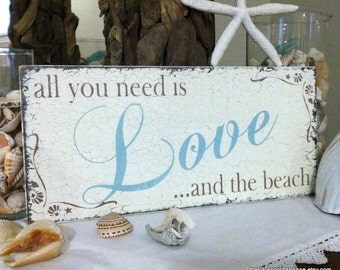 All you need is LOVE and the BEACH, Beach Wedding Sign, 7 x 15