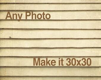 30x30 Personalize it - Customize Any Fine Art Photograph - Make it 30x30