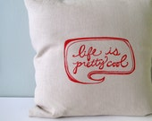 Pillow Cover - Cushion Cover- Life is Pretty Cool - 16 x 16 inches - Choose your fabric and ink color
