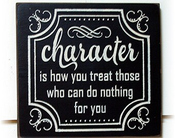 Superb Character Is How You Treat Those Who Can Do Nothing For You Wood Sign Nice Look