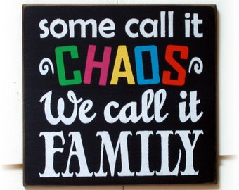 Some call it CHAOS we call it Family wood sign
