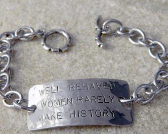 Well Behaved Women Rarely Make History Bracelet