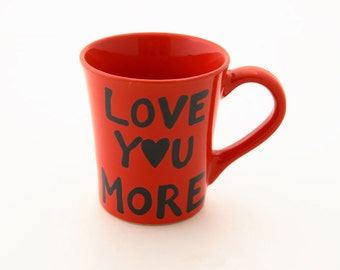 Love You More Mug, great Mothers Day Gift, Gift for Mom, large 16 oz kiln fired ceramic
