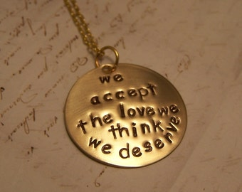 We Accept the Love We Think We Deserve necklace. Perks of Being a Wallflower Brass Version