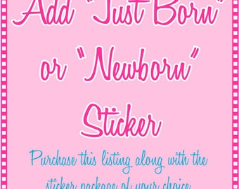 """Monthly Milestone Stickers - Add a """"Just Born"""" or """"Newborn"""" Sticker to your monthly sticker package"""