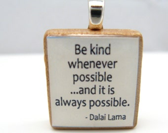 Dalai Lama quote - Be kind whenever possible - Scrabble tile pendant in white