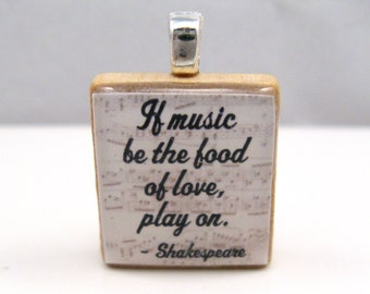 Shakespeare quote - If music be the food of love, play on - Scrabble tile pendant with musical notes